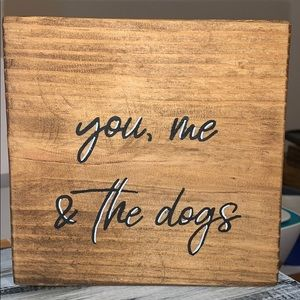 """""""You, Me & the dogs"""" Wood Block sign"""